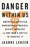 img - for The Danger Within Us: America's Untested, Unregulated Medical Device Industry and One Man's Battle to Survive It book / textbook / text book