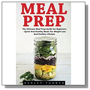 Meal Prep: The Ultimate Meal Preparation Guide for Beginners ? Quick and Healthy Meals for Weight loss and Healthy Lifestyle (Healthy Eating, Meal planning, Clean Eating)