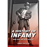 A History of Infamy: Crime, Truth, and Justice in Mexico