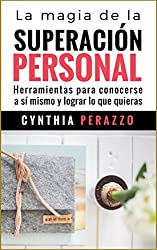 La magia de la Superación Personal: Herramientas para conocerse a sí mismo y lograr lo que quieras (Spanish Edition)