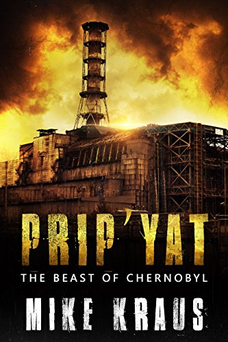 Prip'Yat: The Beast of Chernobyl by [Kraus, Mike]