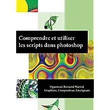 Comprendre et utiliser les scripts dans Photoshop: Une approche simplifiée et innovante  (Scripts Photoshop t. 1) (French Edition)