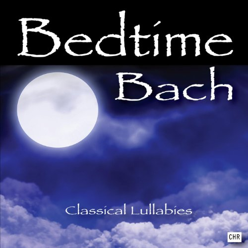 Bedtime Bach: Classical Lullabies for Babies (Bedtime Nursery)