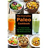 Die Everyday Paleo Cookbook: 101 Family-Friendly Paleo Recipes Inspired by The Mediterranean Diet: Diet Recipes That Are Easy On The Budget (Gluten-free Ketogenic Diet Cooking)