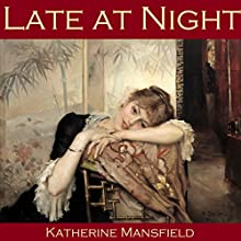 Late at Night Audiobook by Katherine Mansfield Narrated by Cathy Dobson