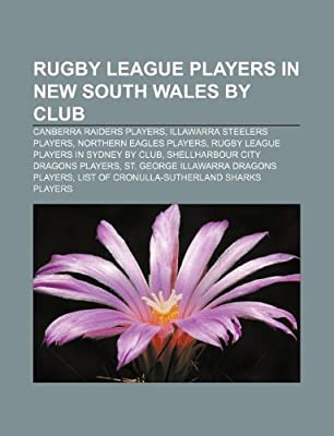 Rugby League Players In New South Wales By Club Canberra Raiders Players Illawarra Steelers Players Northern Eagles Players Source Wikipedia 9781233299669 Amazon Com Au Books
