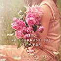 The Art of Arranging Flowers Audiobook by Lynne Branard Narrated by Xe Sands
