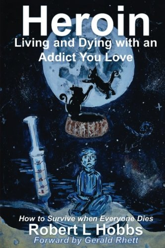 heroin-living-and-dying-with-an-addict-you-love-how-to-survive-when-everyone-dies