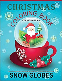 christmas coloring book for kids age 4 8 over 40 snow globe coloring book pages for all children girls and boys 85 x 11 one image per page