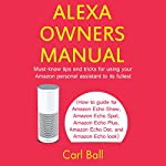 Alexa Owners Manual: Must-Know Tips and Tricks for Using Your Amazon Personal Assistant to Its Fullest   Carl Ball