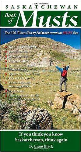 The 101 Places Every Saskatchewanian MUST See Saskatchewan Book of Musts