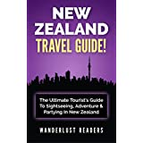 NEW ZEALAND TRAVEL GUIDE: The Ultimate Tourist's Guide To Sightseeing, Adventure & Partying In New Zealand (New Zealand, New Zealand Travel Guide, New Zealand Guide)