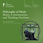 Philosophy of Mind: Brains, Consciousness, and Thinking Machines |  The Great Courses