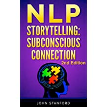 NLP: NLP TECHNIQUES: STORYTELLING for deep Subconscious Connection (FREE Life Mastery Toolkit Included) (NLP neuro linguistic programming, NLP Techniques, NLP books Book 5)