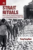 """Pang Yang Huei, """"Strait Rituals: China, Taiwan, and the United States in the Taiwan Strait Crises, 1954-1958"""" (Hong Kong UP, 2019)"""