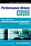 Performance Driven CRM, Stanley A. Brown and Moosha Gulycz, 0470831618