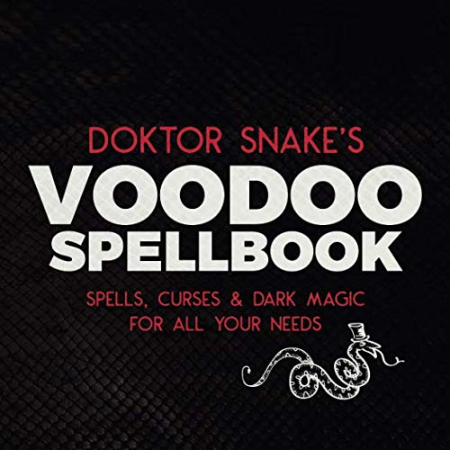 Doktor Snake's Voodoo Spellbook: Spells, Curses & Dark Magic For All Your -