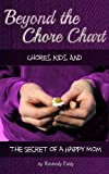Beyond the Chore Chart: Chores, Kids, and the Secret to a Happy Mom