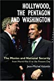Hollywood, the Pentagon and Washington: The Movies and National Security from World War II to the Present Day (Anthem Politics and International Relations), Jean-Michel Valantin, 1843311712