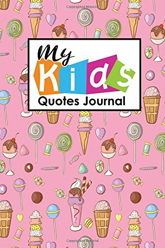 Download My Kid's Quotes Journal: Funny Quote Journal, Quote Journal Notebook, Quotables Journal, Quotes Journal Notebook, Sayings From Childrens, For Moms, ... Cover (My Kid's Quotes Journals) (Volume 31) pdf