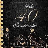 Feliz 40 Cumpleaños: Libro de Visitas I Elegante Encuadernación en Oro y Negro I Para 90 personas I Para Deseos escritos y las Fotos más bellas I Idea de regalo de 40 años