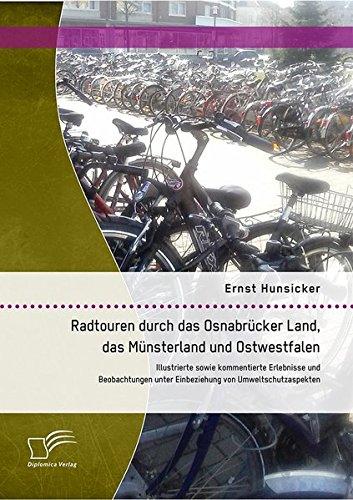 Radtouren Durch Das Osnabrucker Land, Das Munsterland Und Ostwestfalen: Illustrierte Sowie Kommentierte Erlebnisse Und Beobachtungen Unter Einbeziehun (German Edition)
