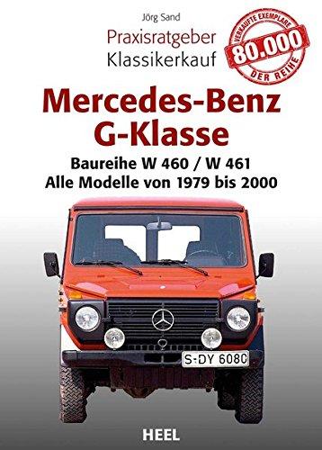 Mercedes-Benz G-Klasse: Praxisratgeber Klassikerkauf Baureihe W 460 – Alle Modelle von 1979 bis 2000
