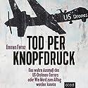 Tod per Knopfdruck: Das wahre Ausmaß des US-Drohnen-Terrors oder Wie Mord zum Alltag werden konnte Hörbuch von Emran Feroz Gesprochen von: Armand Presser