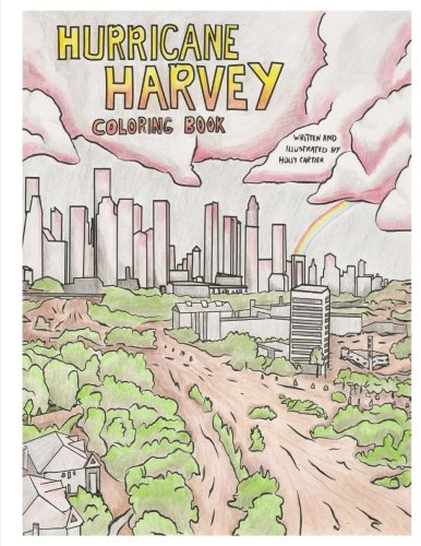 Hurricane Harvey Coloring Book: A Disaster Coloring Book with a portion of the proceeds going to Hurricane Harvey Survivors (Disaster Coloring Books) (Volume 1)