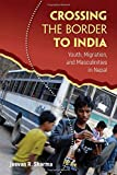 """Jeevan Sharma, """"Crossing the Border to India: Youth, Migration, and Masculinities in Nepal"""" (Temple UP, 2018)"""