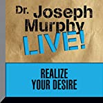 Realize Your Desire: Dr. Joseph Murphy LIVE!   Dr. Joseph Murphy