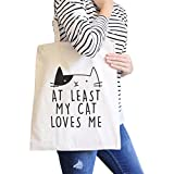 365 Printing At Least My Cat Loves Me Natural Eco Bag Cute Cat Design Cat Lovers