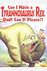 Can I Have a Tyrannosaurus Rex, Dad? Can I? Please! Paperback