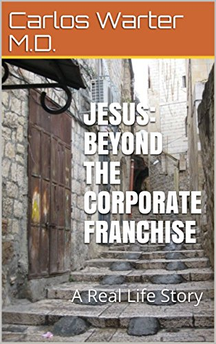Download for free Jesus: Beyond the Corporate Franchise: A Real Life Story