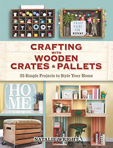 Crafting with Wooden Crates and Pallets: 25 Simple Projects to Style Your Home]()