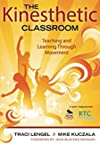 The Kinesthetic Classroom: Teaching and Learning Through Movement (NULL)