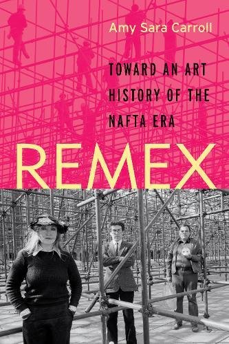 [E.b.o.o.k] REMEX: Toward an Art History of the NAFTA Era<br />[W.O.R.D]