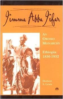 Jimma Abba Jifar: An Oromo Monarchy Ethiopia 1830-1932 With a Post-Script