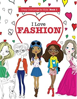 i love fashion volume 1 crazy colouring for kids - Kids Colouring Books
