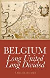 Belgium : Long United, Long Divided, Humes, Samuel, 1849041466