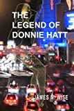 The Legend of Donnie Hatt, James M. Wise, 1452837406