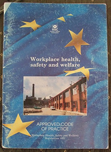 Workplace Health, Safety and Welfare: Workplace (Health, Safety and Welfare) Regulations 1992 - Approved Code of Practice and Guidance (Legislation) (Workplace Health And Safety And Welfare Regulations)