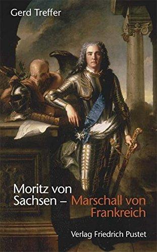 Moritz von Sachsen - Marschall von Frankreich (Biografien)