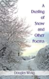 A Dusting of Snow and Other Poems, Douglas Wong, 1425954650