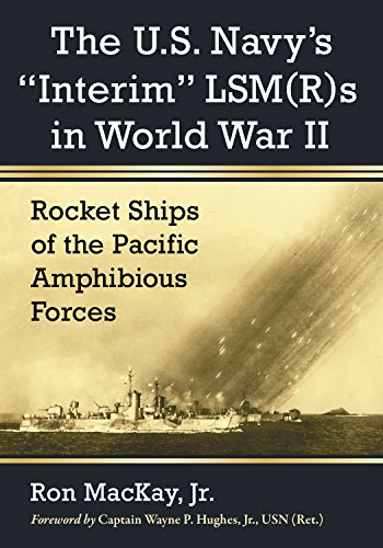 "The U.S. Navy's ""Interim"" LSM(R)s in World War II: Rocket Ships of the Pacific Amphibious Forces"