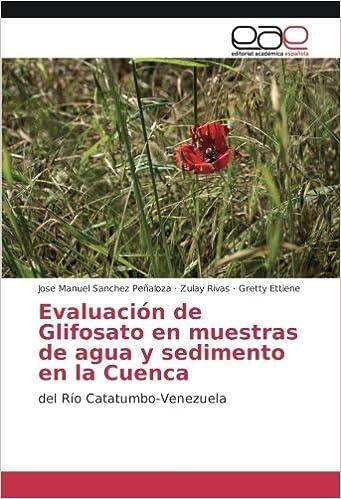 Evaluación de Glifosato en muestras de agua y sedimento en la Cuenca: del Río Catatumbo-Venezuela (Spanish Edition): Jose Manuel Sanchez Peñaloza, ...