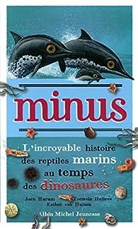 Minus, l'incroyable histoire des reptiles marins au temps des dinosaures par Jørn Hurum
