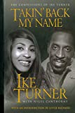 Takin  Back My Name: The Confessions of Ike Turner