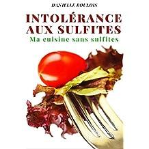 INTOLERANCE AUX SULFITES: Ma cuisine sans sulfites (French Edition)