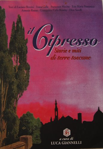 Il Cipresso Storie e Miti De Terre Toscane; The Cypress: Stories and Myths of the Tuscan Ambit (Italian)